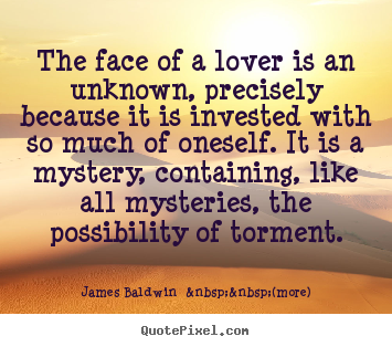 Create custom picture quotes about love - The face of a lover is an unknown, precisely because it..