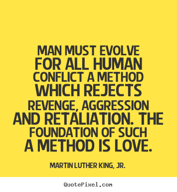 Martin Luther King, Jr. picture quotes - Man must evolve for all human conflict a method which rejects.. - Love quotes