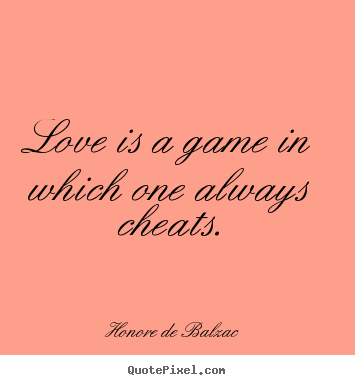 Honore De Balzac image quotes - Love is a game in which one always cheats. - Love quotes