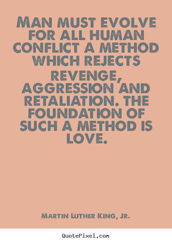 Love quote - Man must evolve for all human conflict a method which..