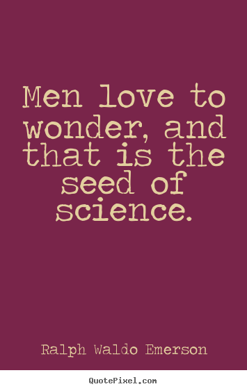 Love quotes - Men love to wonder, and that is the seed of..