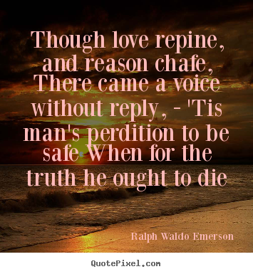 Ralph Waldo Emerson picture quote - Though love repine, and reason chafe, there came a voice.. - Love quote