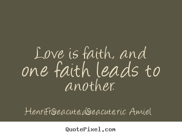 Love quote - Love is faith, and one faith leads to another.