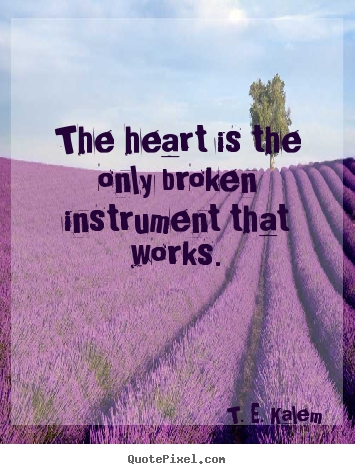 Sayings about love - The heart is the only broken instrument that works.