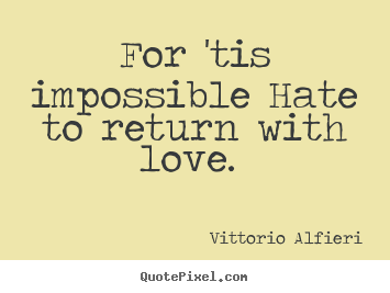 Quote about love - For 'tis impossible hate to return with love.