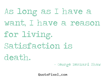 Quote about motivational - As long as i have a want, i have a reason..