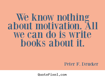 Customize picture quotes about motivational - We know nothing about motivation. all we..
