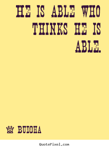 Quote about motivational - He is able who thinks he is able.