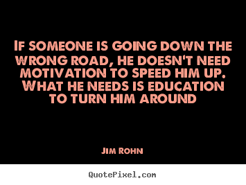 Sayings about motivational - If someone is going down the wrong road, he doesn't..