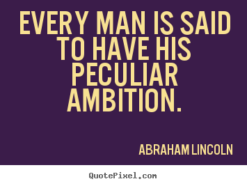Design picture quotes about motivational - Every man is said to have his peculiar ambition.