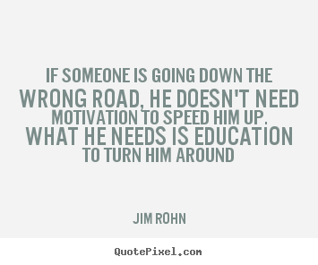 Motivational quotes - If someone is going down the wrong road, he doesn't..
