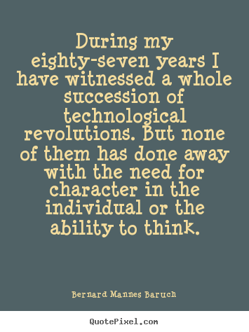 Quotes about success - During my eighty-seven years i have witnessed a whole succession of technological..