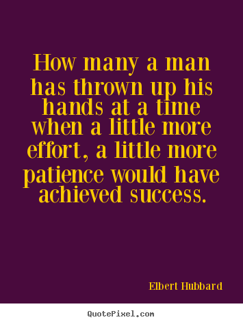 Elbert Hubbard picture quotes - How many a man has thrown up his hands at a time when a little more.. - Success quote