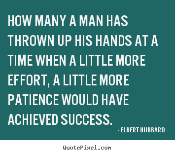 Success quote - How many a man has thrown up his hands at..