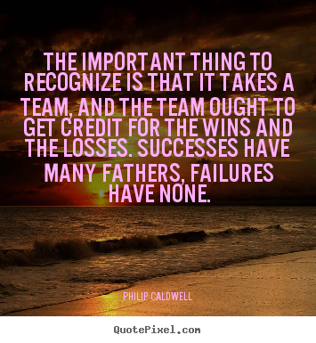 Create graphic picture quotes about success - The important thing to recognize is that it takes a team, and the..