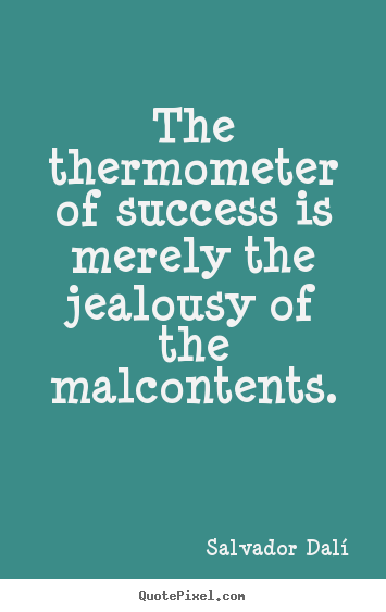 Success quote - The thermometer of success is merely the jealousy of..