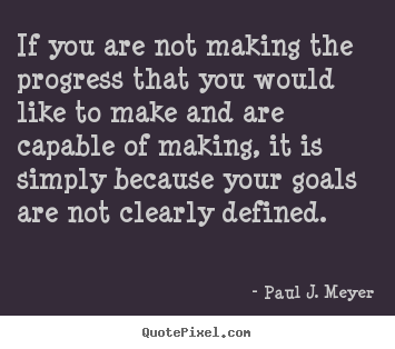 Create your own picture quotes about success - If you are not making the progress that you would like to make and are..