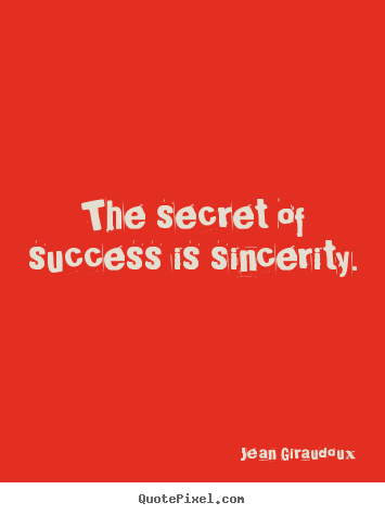 Make custom picture quotes about success - The secret of success is sincerity.