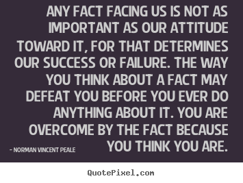 Norman Vincent Peale picture quotes - Any fact facing us is not as important as our attitude.. - Success quote