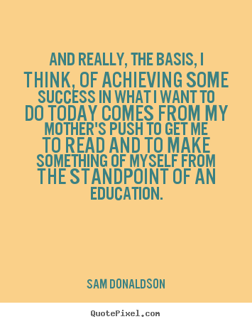 And really, the basis, i think, of achieving some success in what i.. Sam Donaldson  success quote