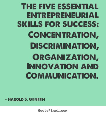 Success quotes - The five essential entrepreneurial skills for success: concentration,..