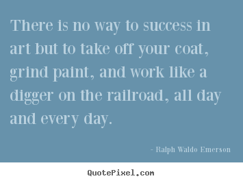 Ralph Waldo Emerson picture quotes - There is no way to success in art but to take.. - Success quote