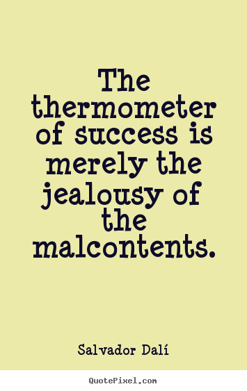 Quotes about success - The thermometer of success is merely the..