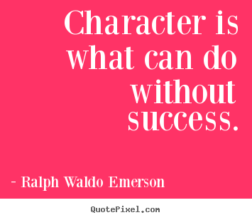 Success quotes - Character is what can do without success.