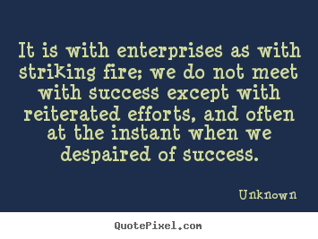 It is with enterprises as with striking.. Unknown  success quotes