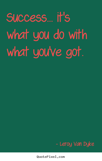 Leroy Van Dyke picture sayings - Success... it's what you do with what you've got. - Success quotes