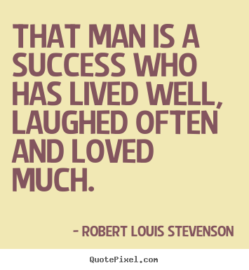 Success quote - That man is a success who has lived well, laughed often and loved..