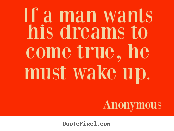 Quotes about success - If a man wants his dreams to come true, he must wake up.