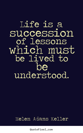 Helen Adams Keller picture quotes - Life is a succession of lessons which must be.. - Success quotes