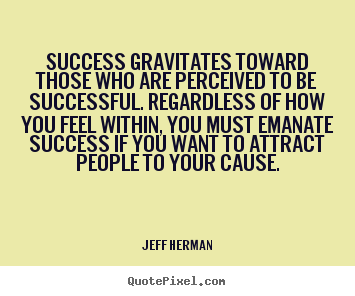 Jeff Herman picture quotes - Success gravitates toward those who are.. - Success quote
