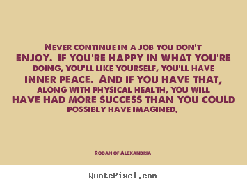 Success quotes - Never continue in a job you don't enjoy. if you're happy..