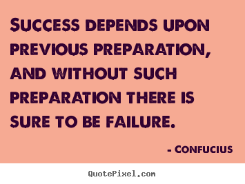 Success quotes - Success depends upon previous preparation, and..