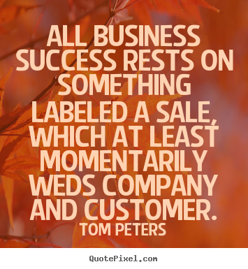 Success quote - All business success rests on something labeled..