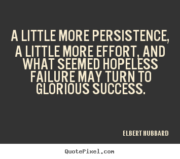 Success quotes - A little more persistence, a little more effort,..