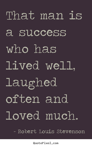 Design picture quote about success - That man is a success who has lived well, laughed often..