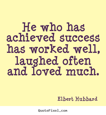 Elbert Hubbard photo quotes - He who has achieved success has worked well, laughed often and.. - Success quotes