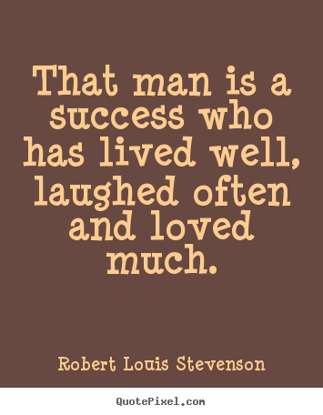 That man is a success who has lived well,.. Robert Louis Stevenson best success quote