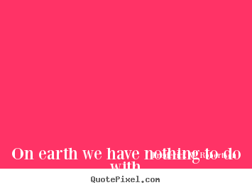 Frederick W. Robertson poster quote - On earth we have nothing to do with success or results,.. - Success quotes