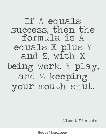 Design picture quotes about success - If a equals success, then the formula is a equals..