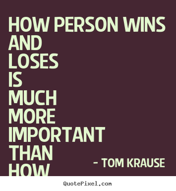 Make custom picture quotes about success - How person wins and loses is much more important..